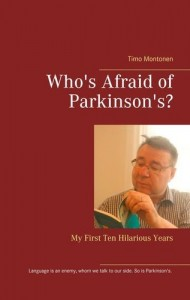 'Who's Afraid of Parkinson's? My First Ten Hilarious Years' by Timo Montonen